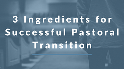 3 Ingredients for Successful Pastoral Transition