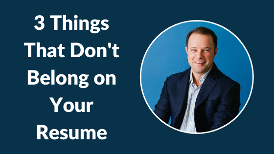 3 Things That Dont Belong on Your Resume