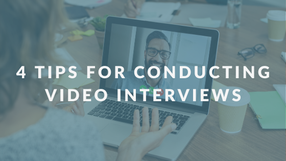 4 Tips For Conducting Video Interviews