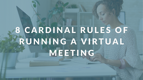 8 Cardinal Rules Of Running A Virtual Meeting