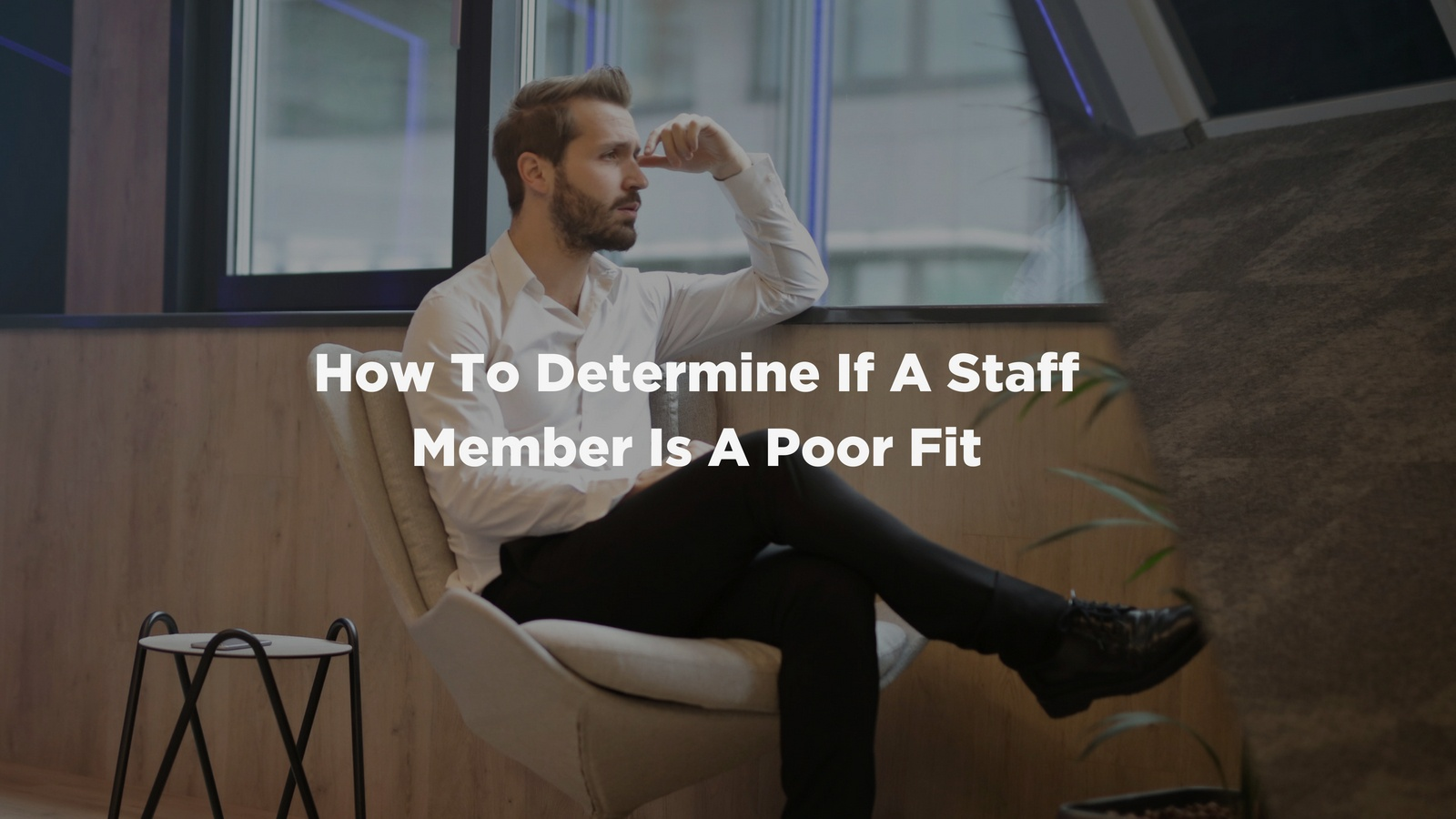 How To Determine If A Staff Member Is A Poor Fit