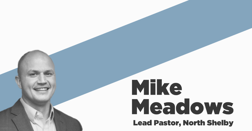 Mike Meadows - Lead Pastor, North Shelby