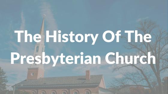 The History Of The Presbyterian Church