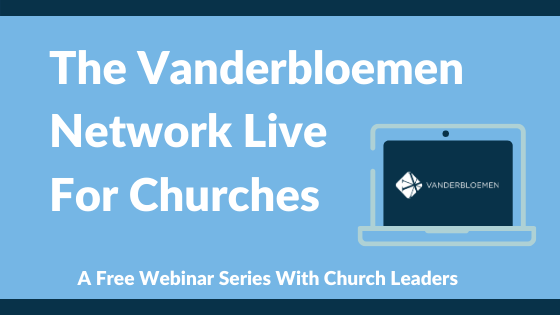 The Vanderbloemen Network Live For Churches