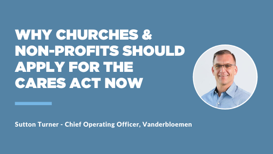 Why Churches & Non-Profits Should Apply for the CARES Act Now