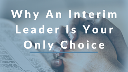 Why An Interim Leader Is Your Only Choice