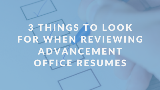 3 Things to Look For When Reviewing Advancement Office Resumes