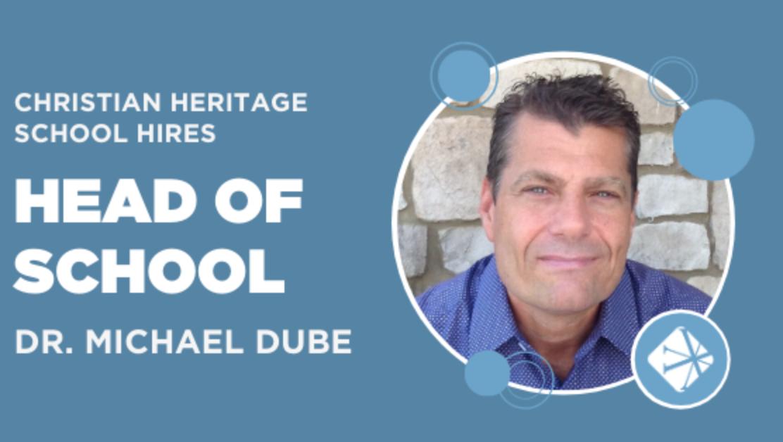 Christian Heritage School Hires Dr. Michael Dube