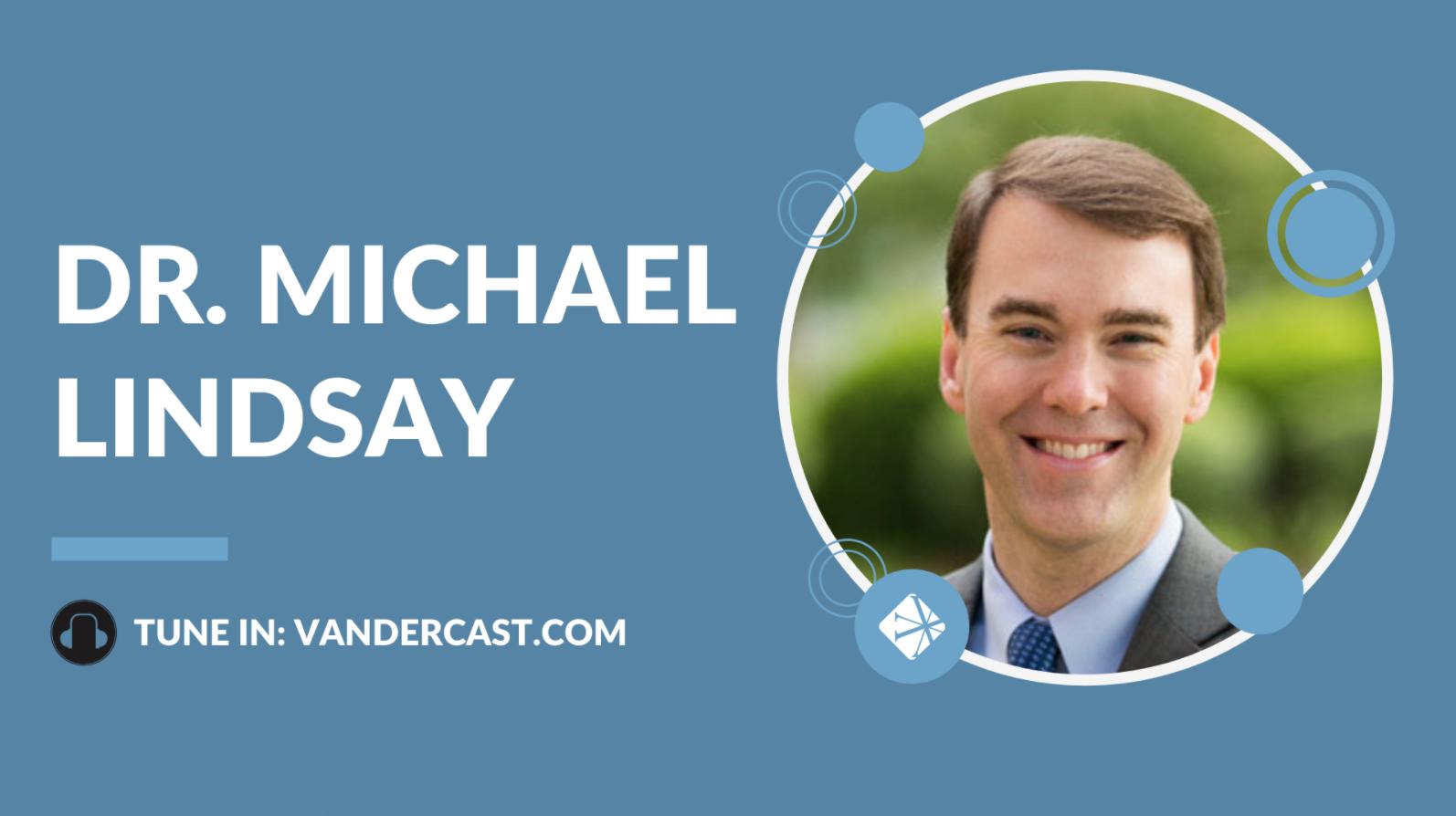 Dr. Michael Lindsay Podcast