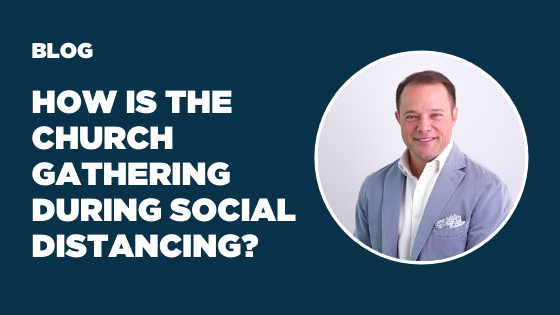 How Is The Church Gathering During Social Distancing?