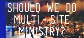 Pros_and_Cons_of_Multi-Site_Ministry