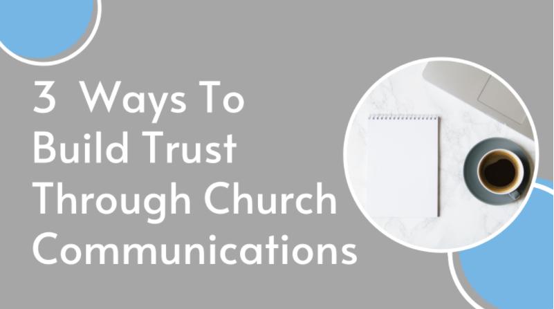 3 Ways To Build Trust Through Church Communications