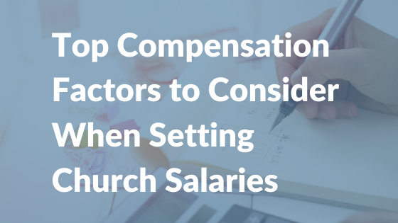 Top Compensation Factors To Consider When Setting Church Salaries